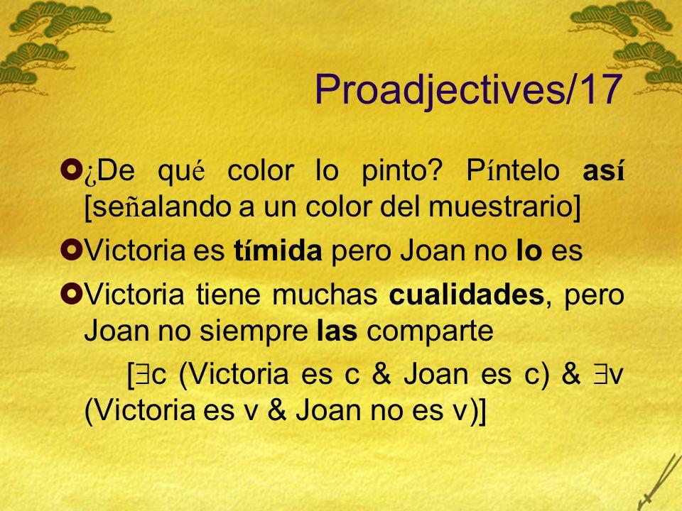 Proadjectives/17 ¿De qué color lo pinto Píntelo así [señalando a un color del muestrario] Victoria es tímida pero Joan no lo es.